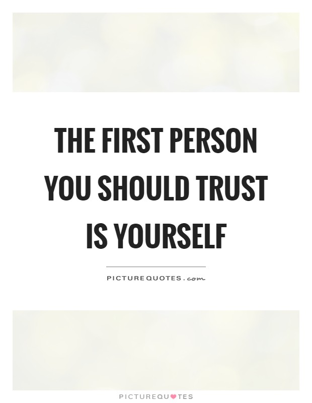 The first person you should trust is yourself Picture Quote #1