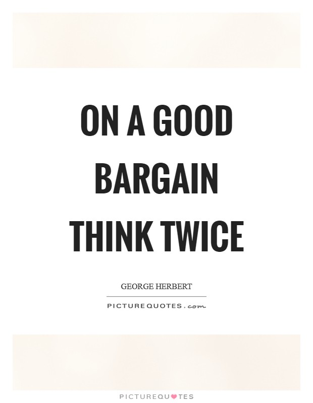 On a good bargain think twice Picture Quote #1