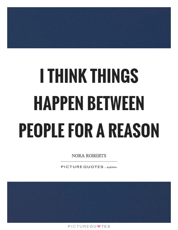 I think things happen between people for a reason Picture Quote #1