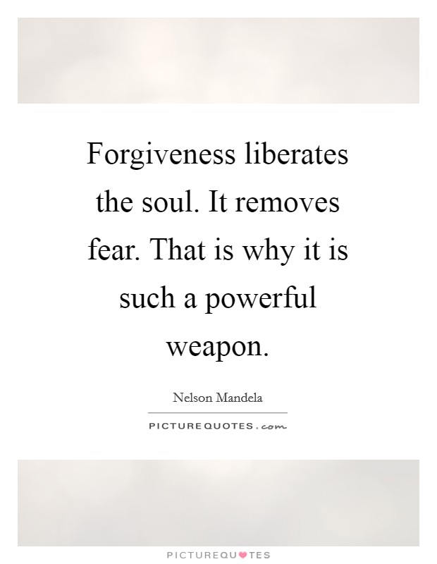 Forgiveness liberates the soul. It removes fear. That is why it is such a powerful weapon Picture Quote #1