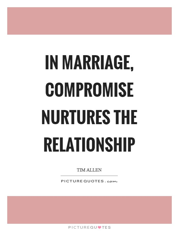 In marriage, compromise nurtures the relationship Picture Quote #1
