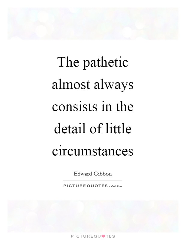 The pathetic almost always consists in the detail of little circumstances Picture Quote #1