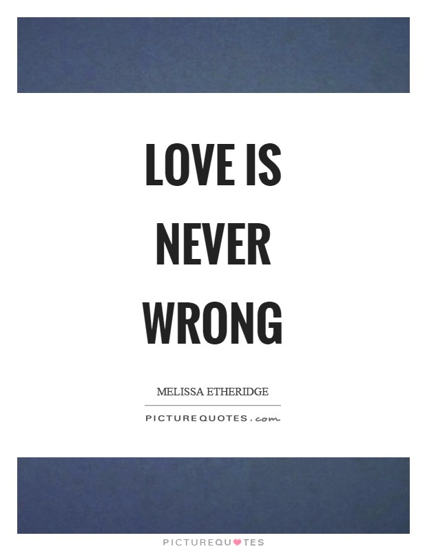 Love is never wrong Picture Quote #1