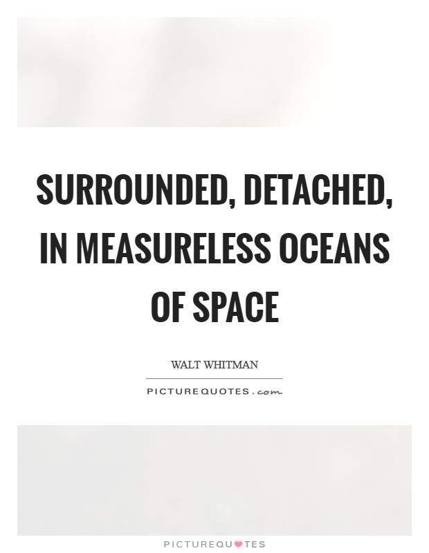 Surrounded, detached, in measureless oceans of space Picture Quote #1