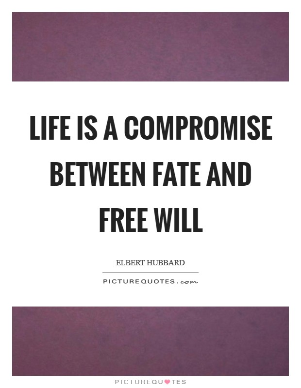 Life is a compromise between fate and free will Picture Quote #1