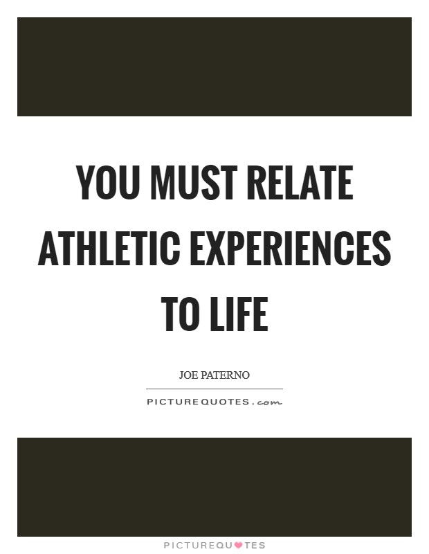 You must relate athletic experiences to life Picture Quote #1
