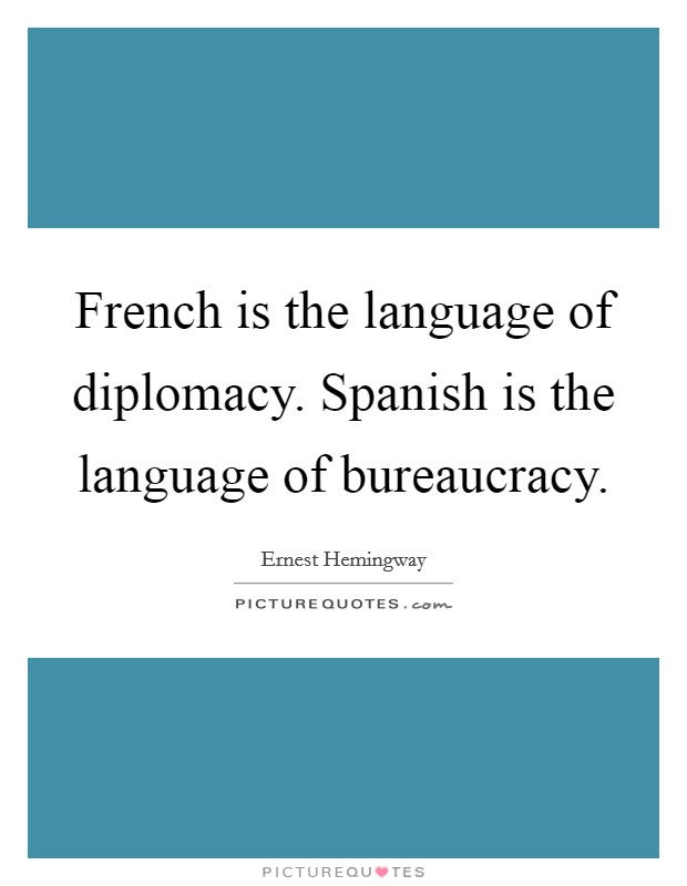 French is the language of diplomacy. Spanish is the language of bureaucracy Picture Quote #1