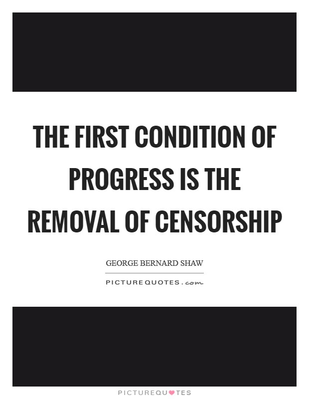 The first condition of progress is the removal of censorship Picture Quote #1