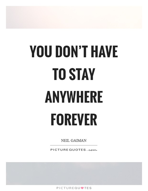 You don't have to stay anywhere forever Picture Quote #1