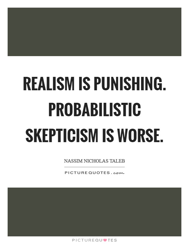 Realism is punishing. Probabilistic skepticism is worse Picture Quote #1