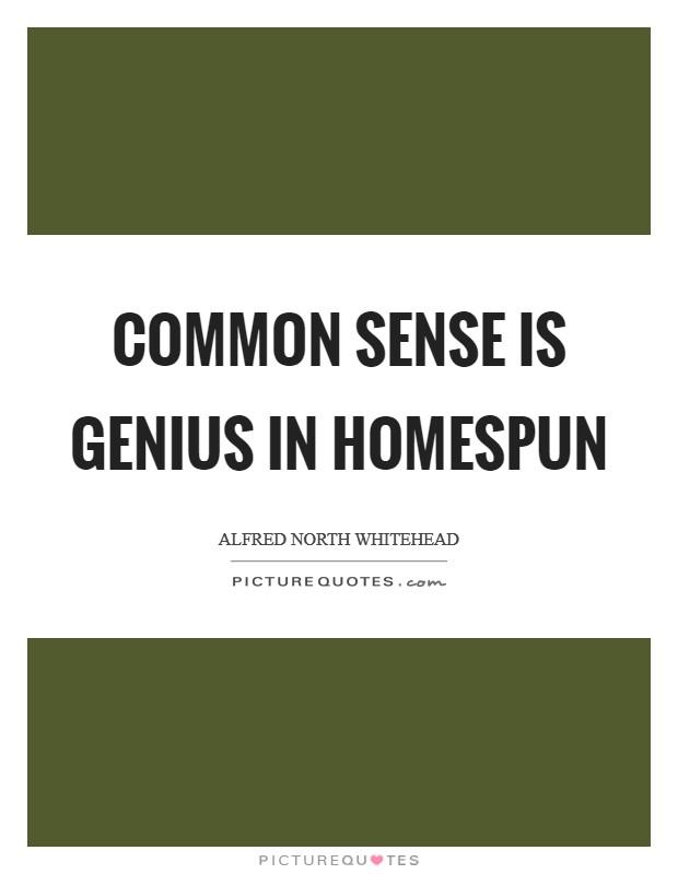 Common sense is genius in homespun Picture Quote #1