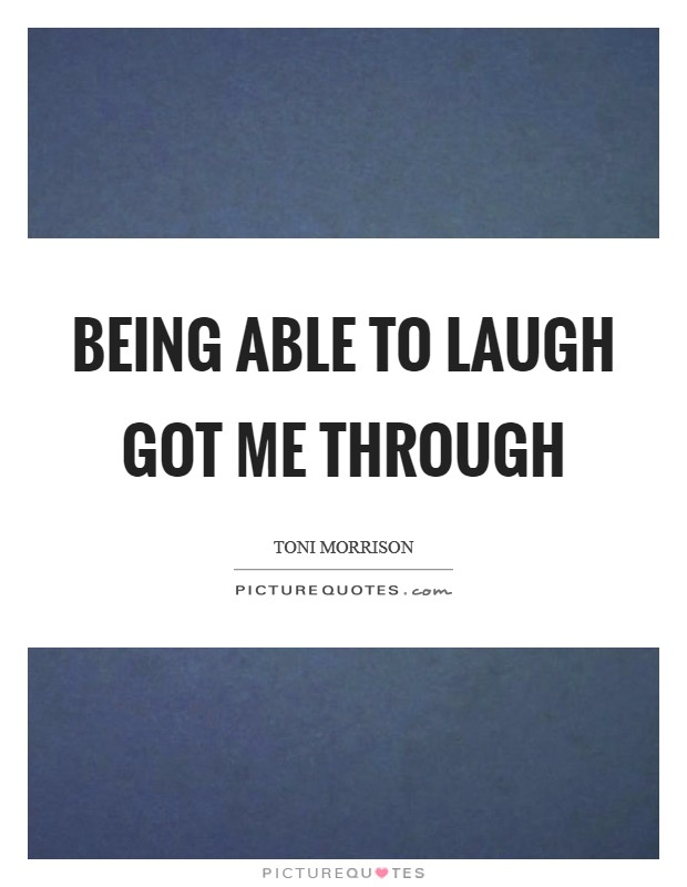 Being able to laugh got me through Picture Quote #1