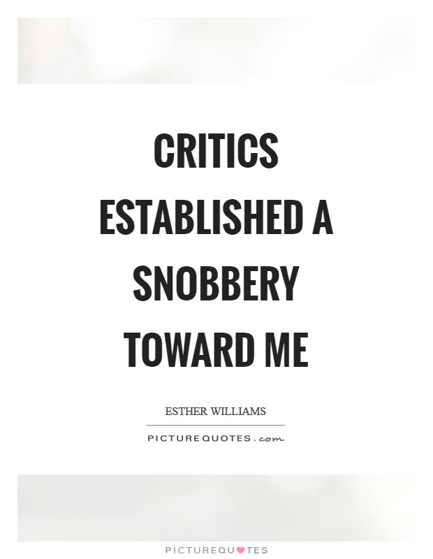 Critics established a snobbery toward me Picture Quote #1