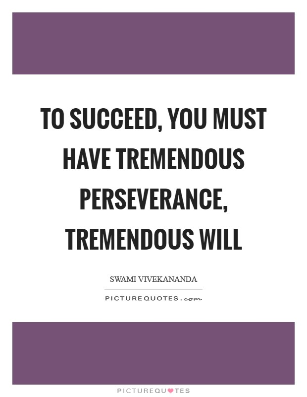 To succeed, you must have tremendous perseverance, tremendous will Picture Quote #1