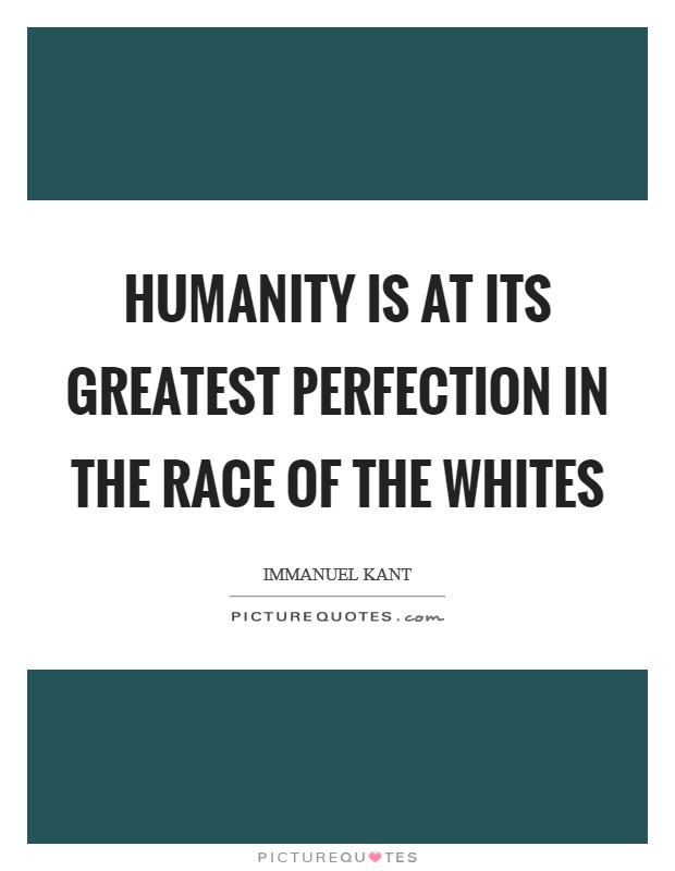 Humanity is at its greatest perfection in the race of the whites Picture Quote #1