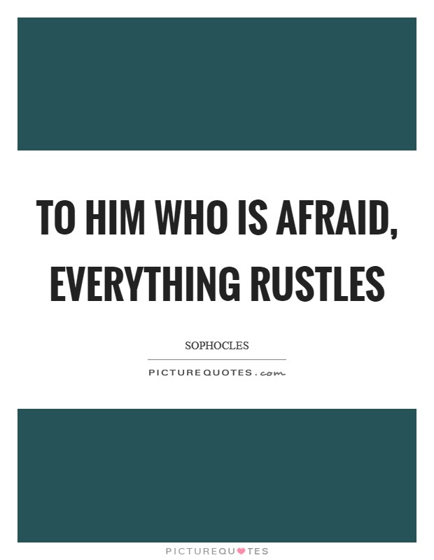 To him who is afraid, everything rustles Picture Quote #1