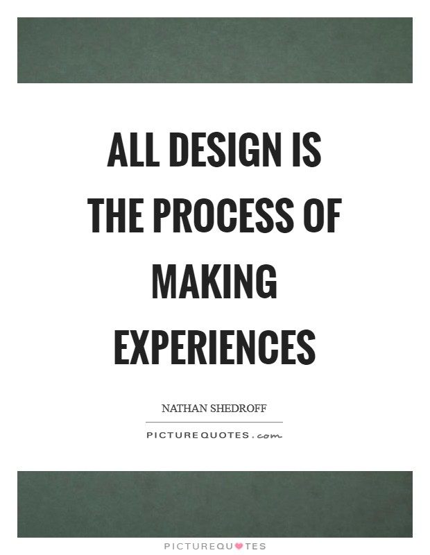 all design is the process of making experiences picture quotes