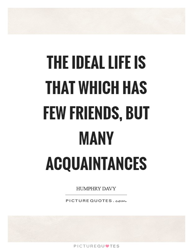 The ideal life is that which has few friends, but many acquaintances Picture Quote #1
