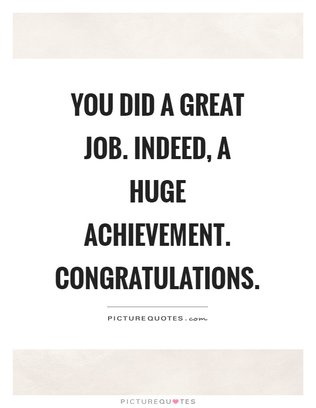 Great Job Quotes Mesmerizing You Did A Great Jobindeed A Huge Achievementcongratulations