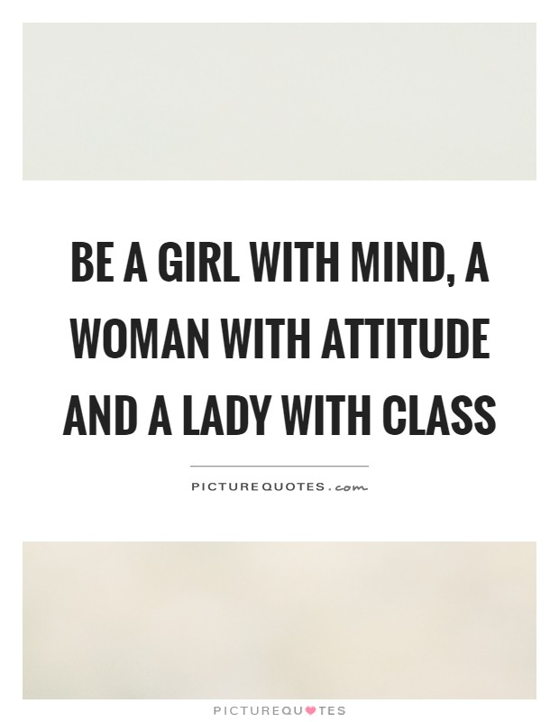 Be a girl with mind, a woman with attitude and a lady with ...