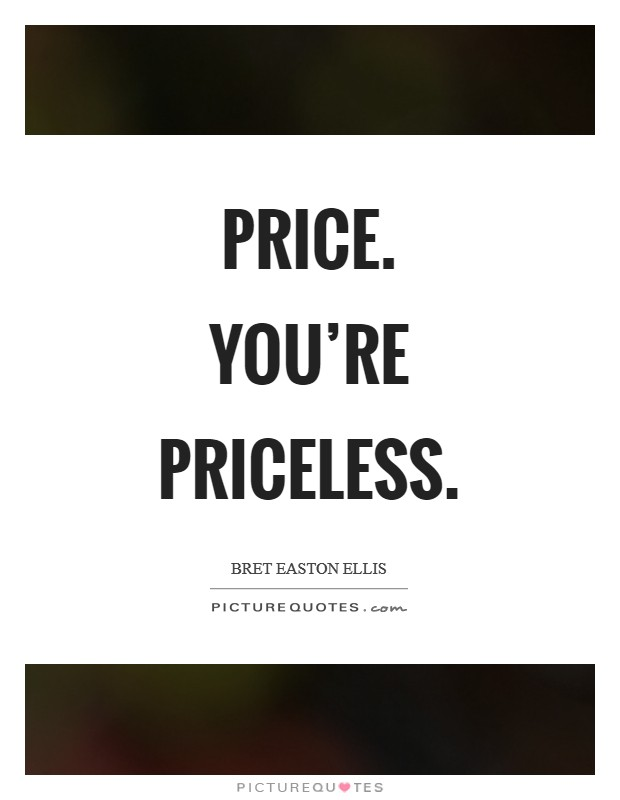 Price. You're priceless Picture Quote #1