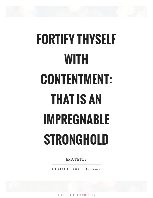 Fortify thyself with contentment: that is an impregnable stronghold Picture Quote #1