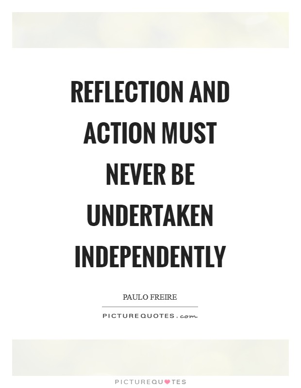 Reflection and action must never be undertaken independently Picture Quote #1