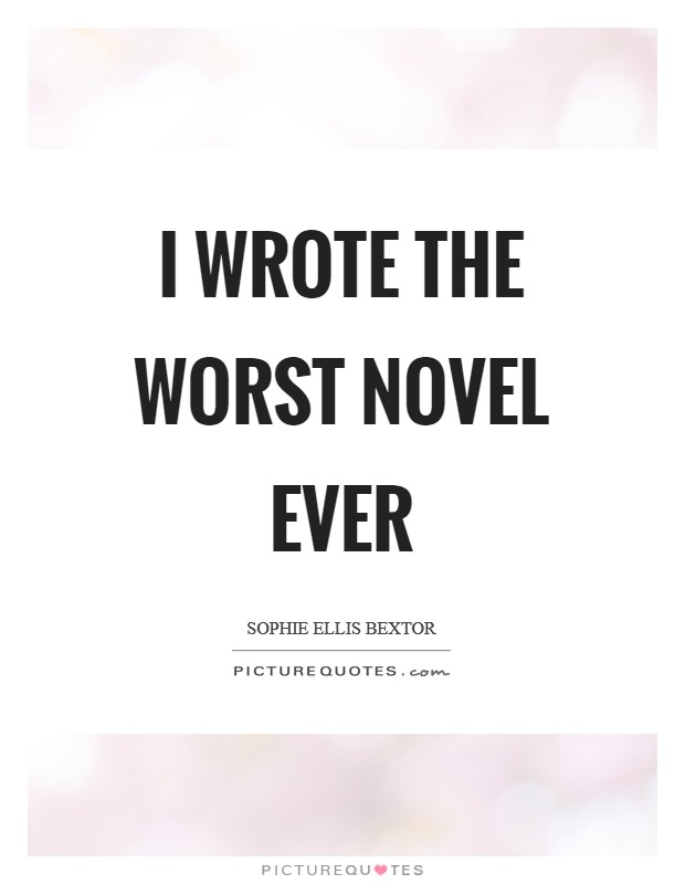 I wrote the worst novel ever Picture Quote #1
