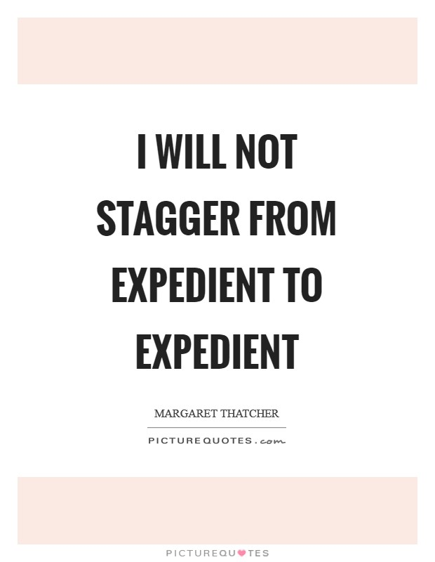 I will not stagger from expedient to expedient Picture Quote #1