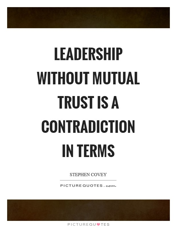 Leadership without mutual trust is a contradiction in terms Picture Quote #1