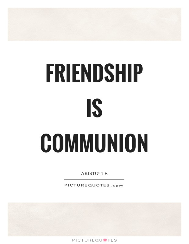 Friendship is communion Picture Quote #1