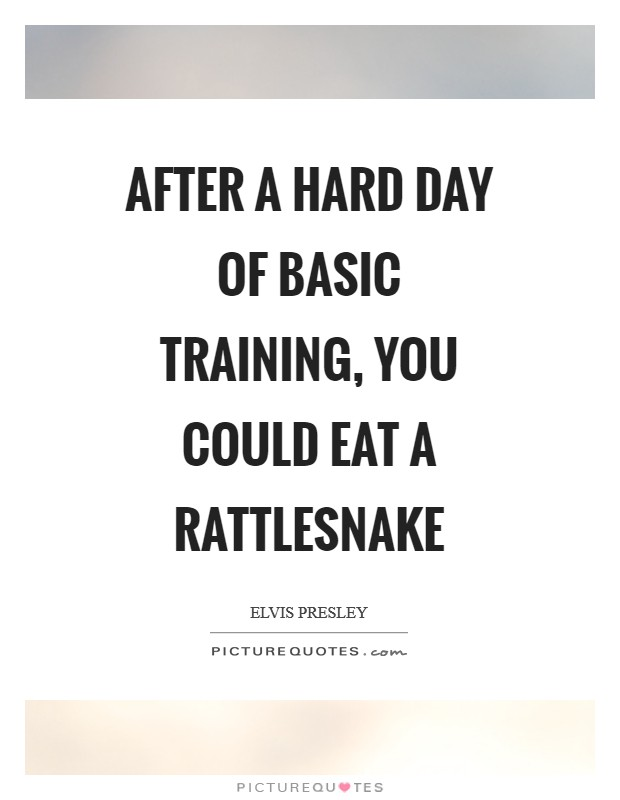 After a hard day of basic training, you could eat a rattlesnake Picture Quote #1