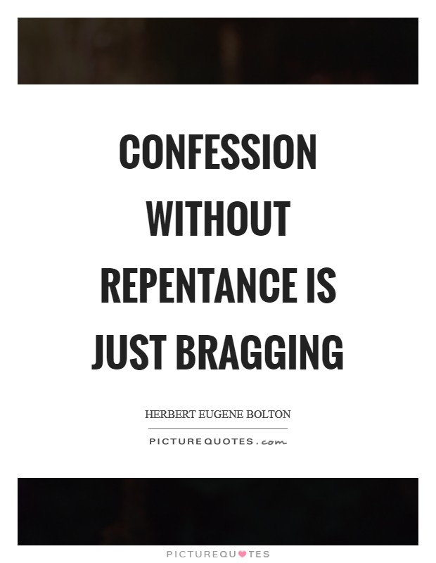 Confession without repentance is just bragging Picture Quote #1