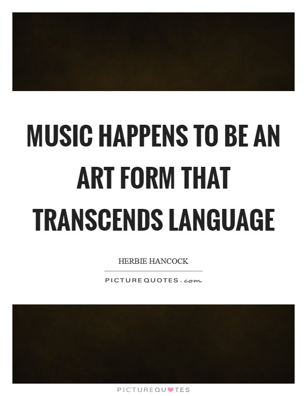 Music happens to be an art form that transcends language Picture Quote #1