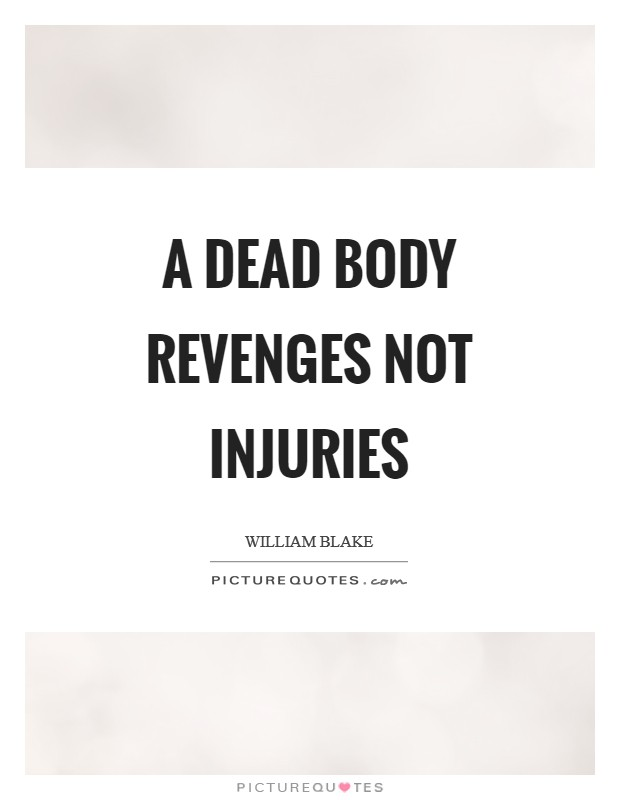 A dead body revenges not injuries Picture Quote #1