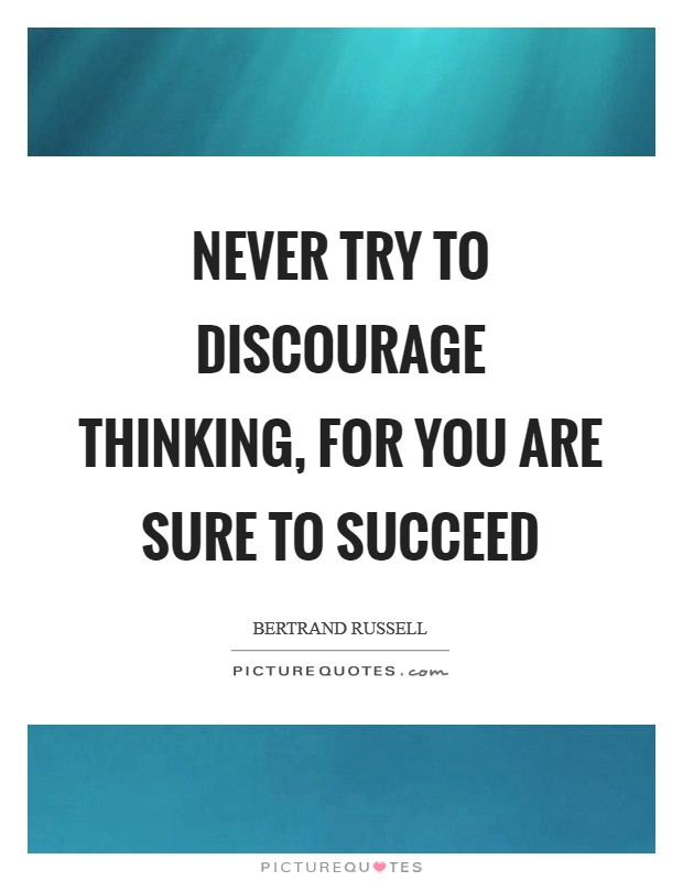 Never try to discourage thinking, for you are sure to succeed Picture Quote #1