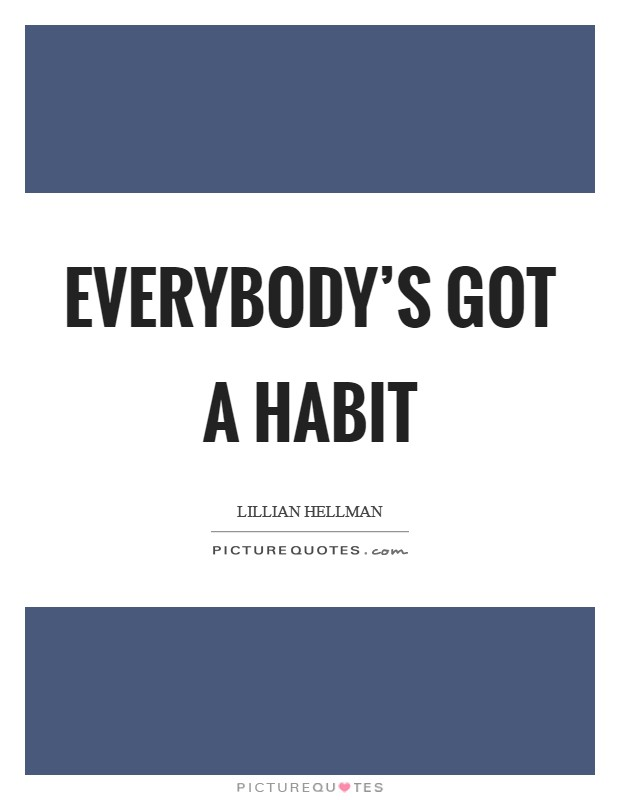 Everybody's got a habit Picture Quote #1