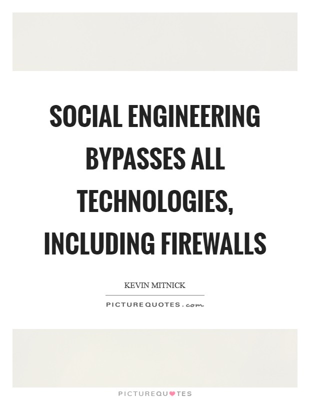 Social engineering bypasses all technologies, including firewalls Picture Quote #1