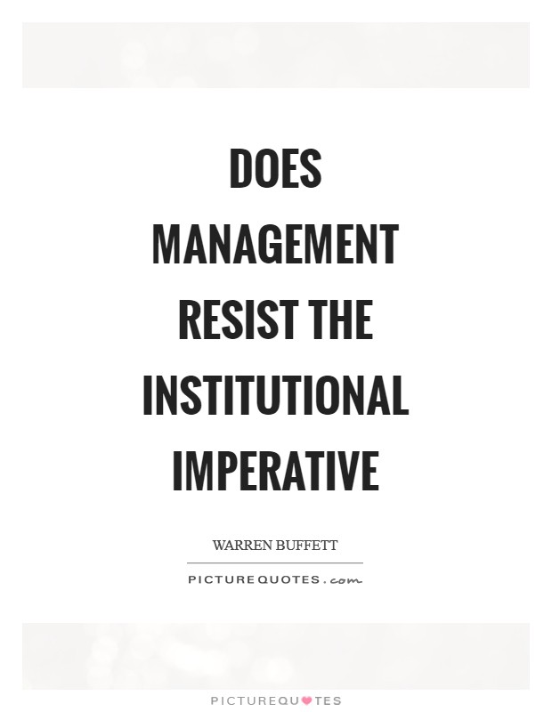 Does management resist the institutional imperative Picture Quote #1