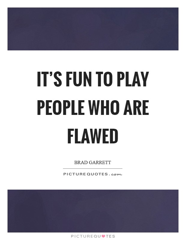 It's fun to play people who are flawed Picture Quote #1