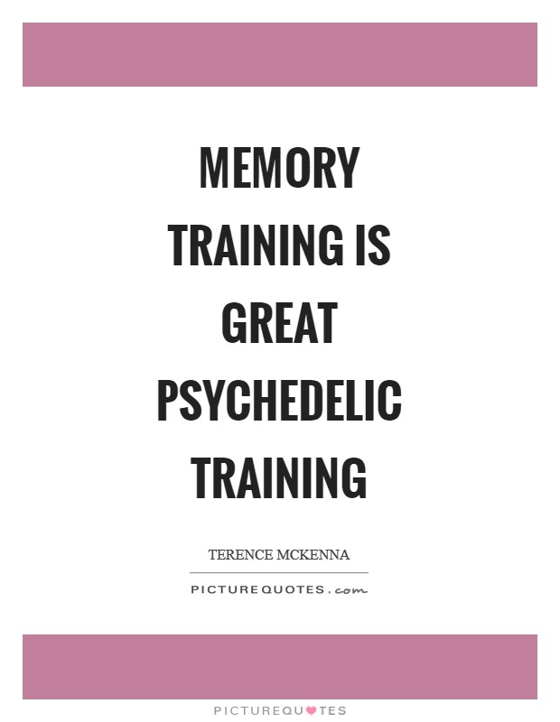 Memory training is great psychedelic training Picture Quote #1