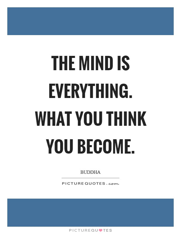 The mind is everything. What you think you become Picture Quote #1