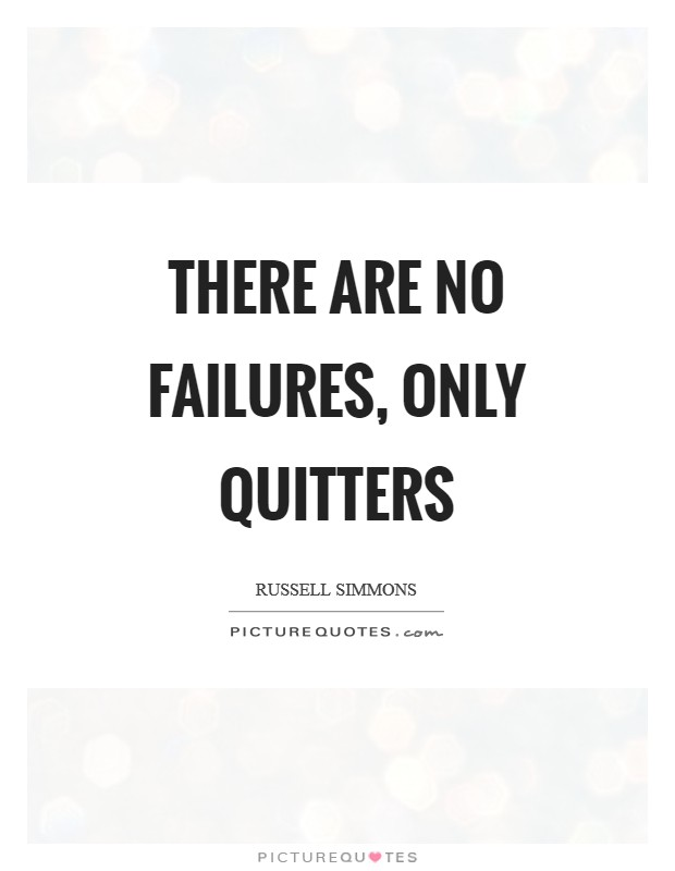 There are no failures, only quitters Picture Quote #1