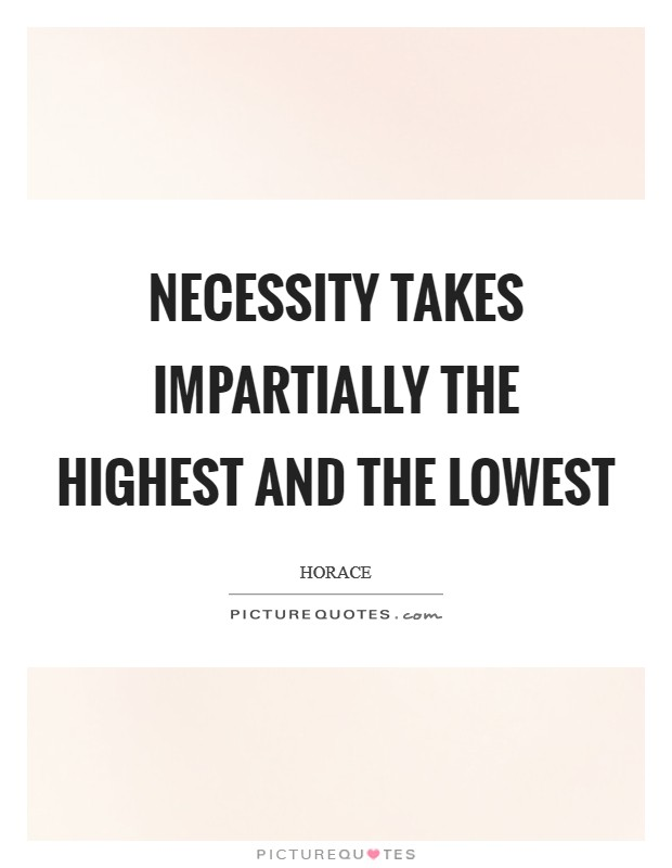 Necessity takes impartially the highest and the lowest Picture Quote #1