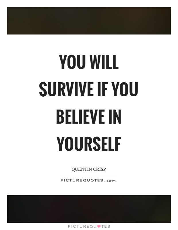 You will survive if you believe in yourself Picture Quote #1