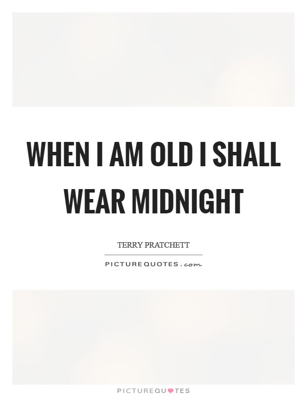 When I am old I shall wear midnight Picture Quote #1