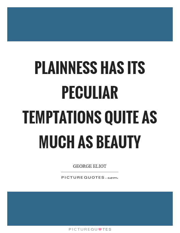 Plainness has its peculiar temptations quite as much as beauty Picture Quote #1