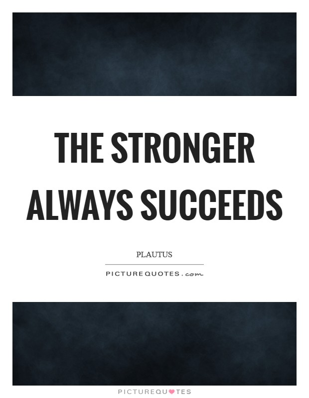 The stronger always succeeds Picture Quote #1