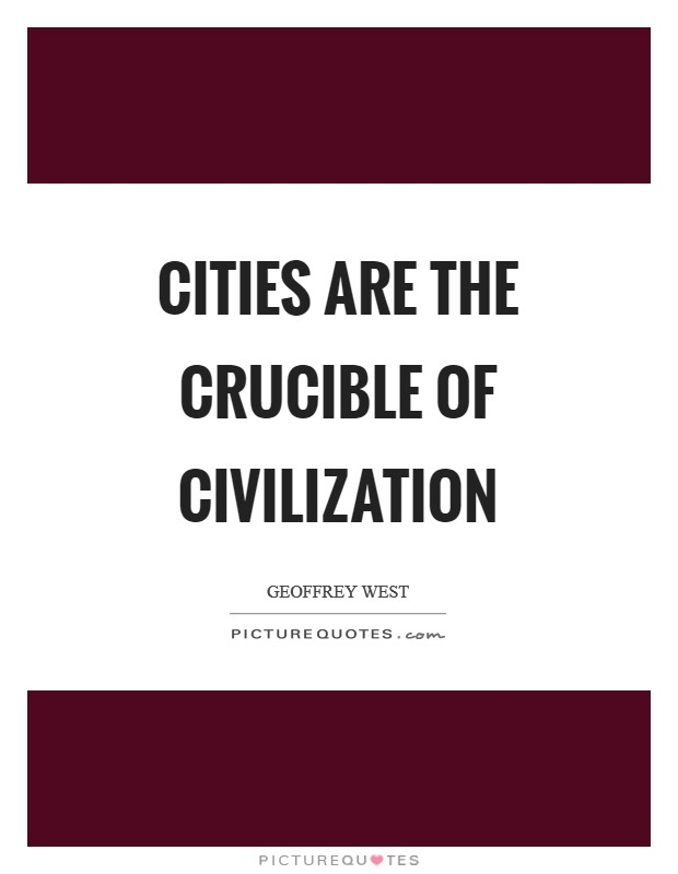 Cities are the crucible of civilization Picture Quote #1