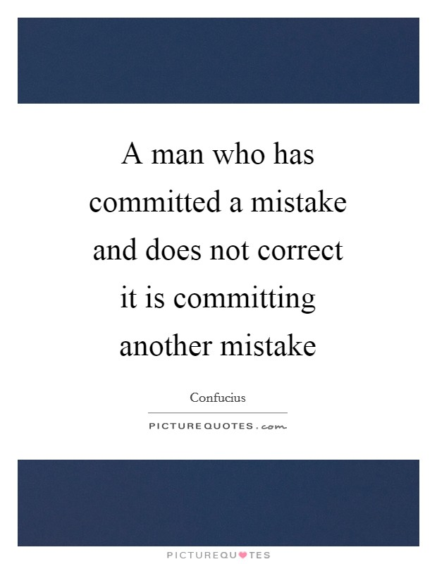 A man who has committed a mistake and does not correct it is committing another mistake Picture Quote #1